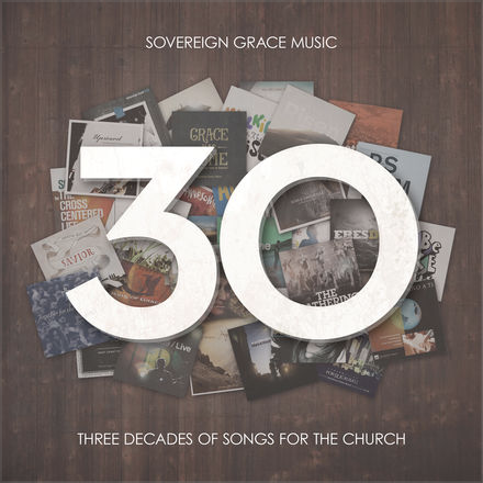 30 - Three Decades of Songs for the Church - Sovereign Grace Music