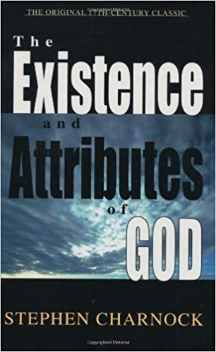 Existence and Attributes of God - Charnock