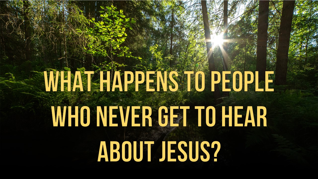 Never Hear About Jesus