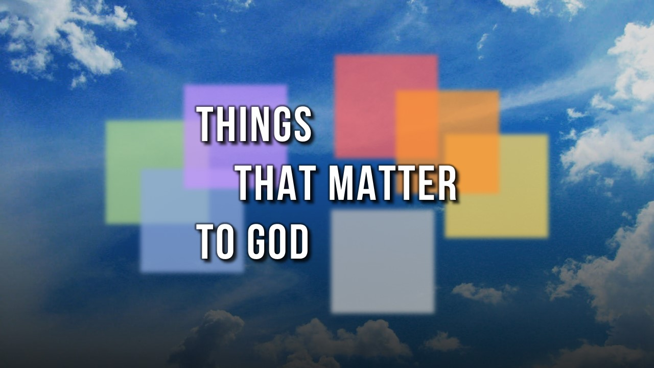Things that Matter to God
