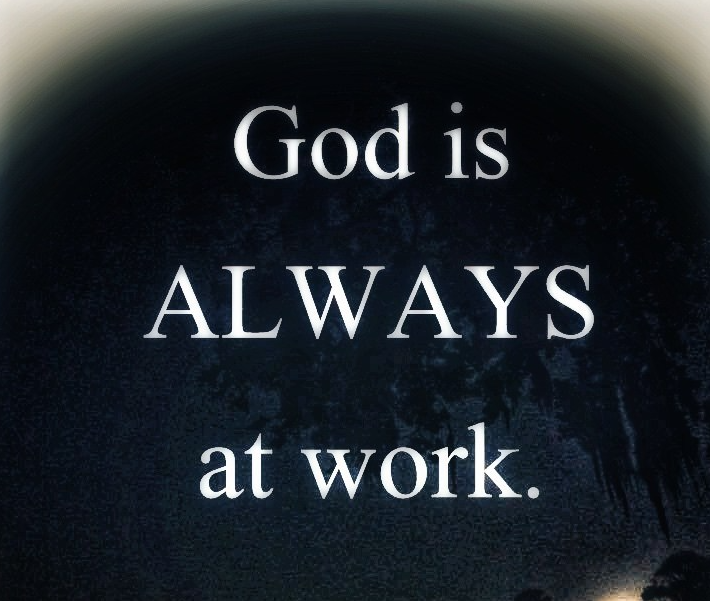 God is always working