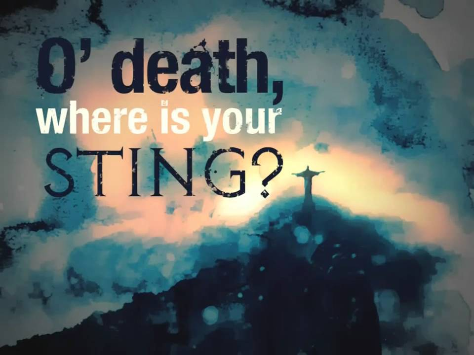 O Death Where is Thy Sting?