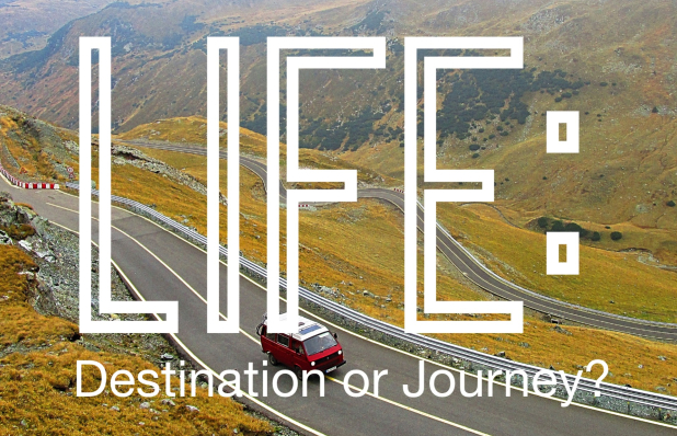 Life - destination or journey?