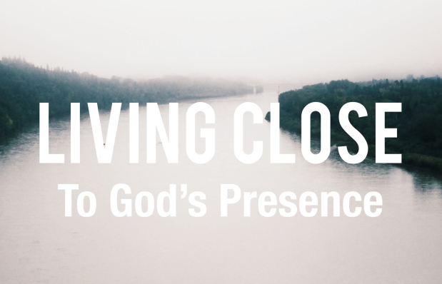 Living Close to God's Presence
