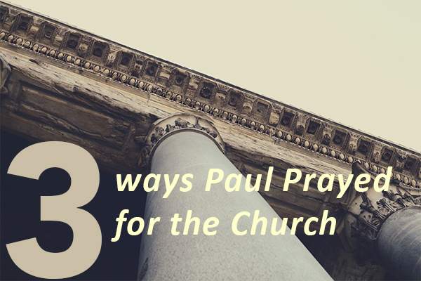 Blog: 3 ways Paul Prayed
