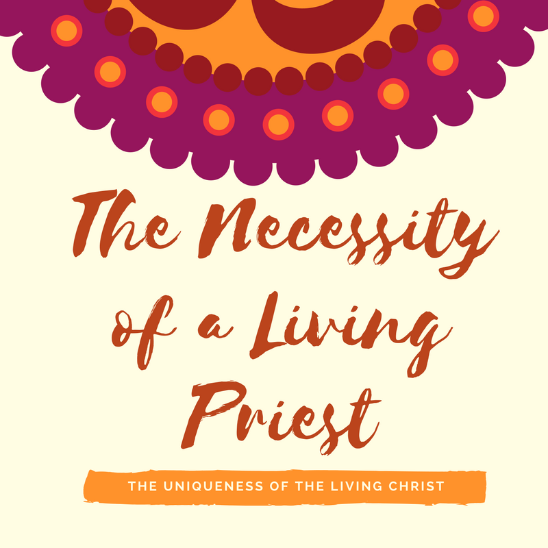 Blog - The Necessity of a Living Priest