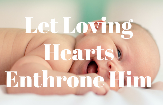 let-loving-hearts-enthrone-him