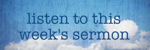 Listen to this week's sermons