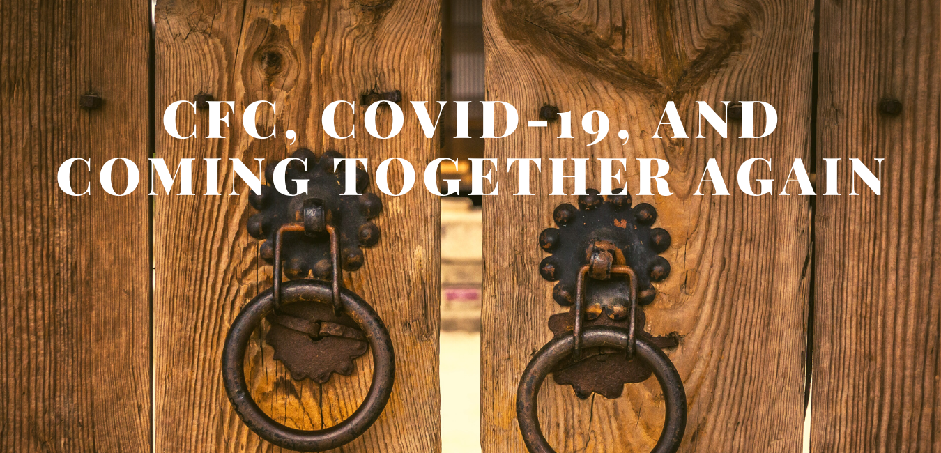 CFC, COVID-19, and Coming Together Again
