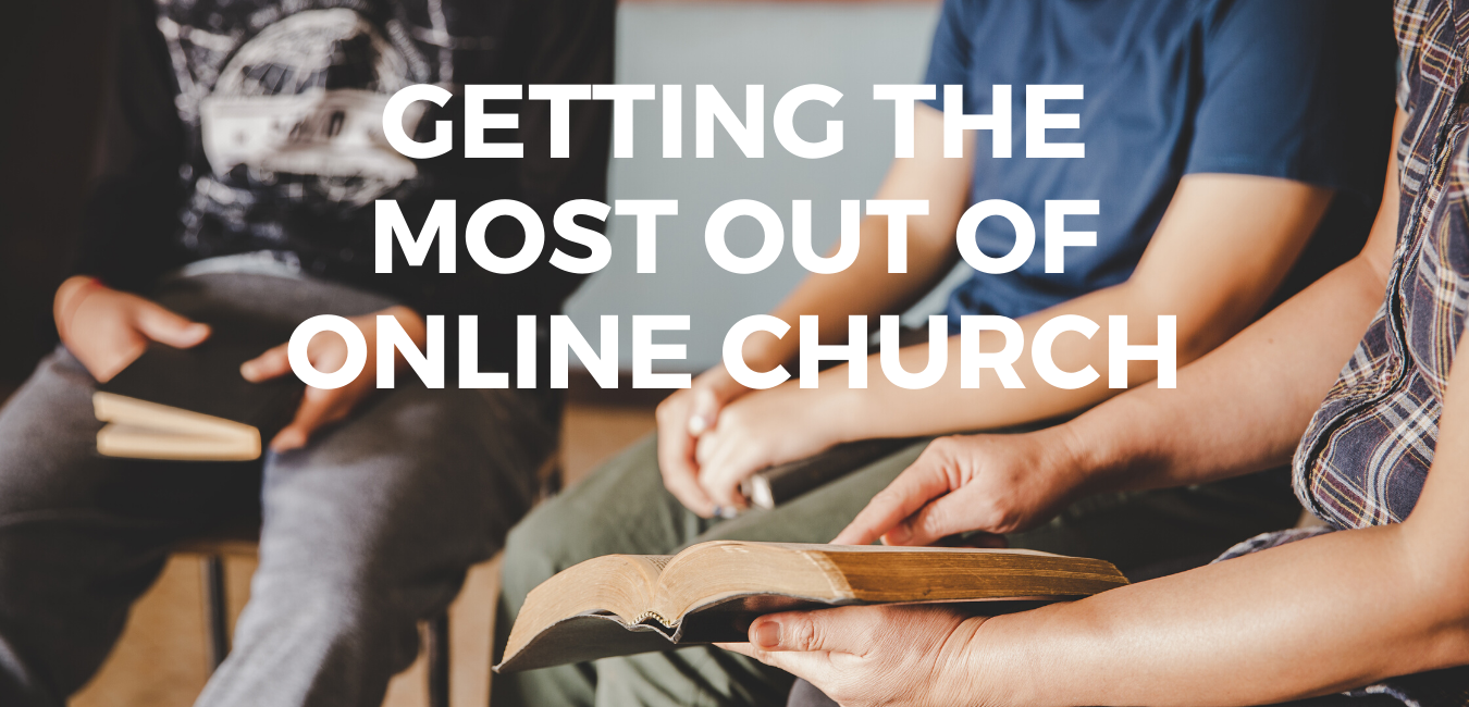 Getting the Most out of Online Church