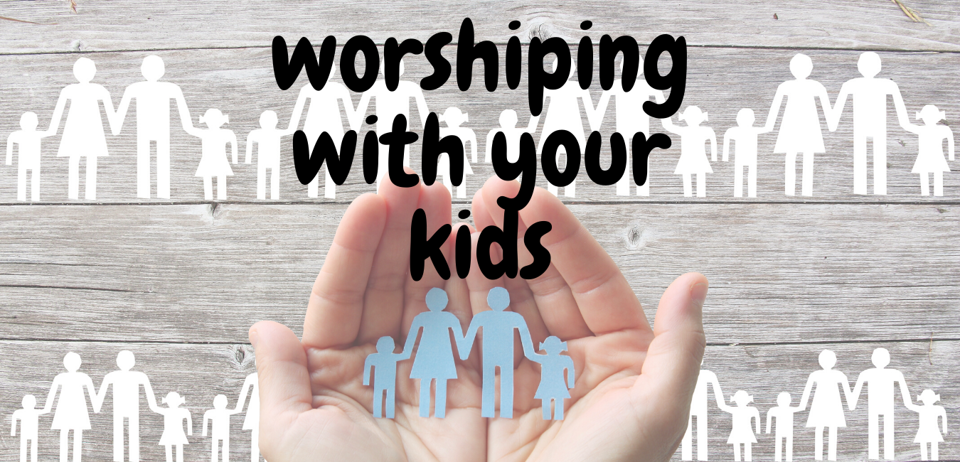 Worshiping with Your Kids