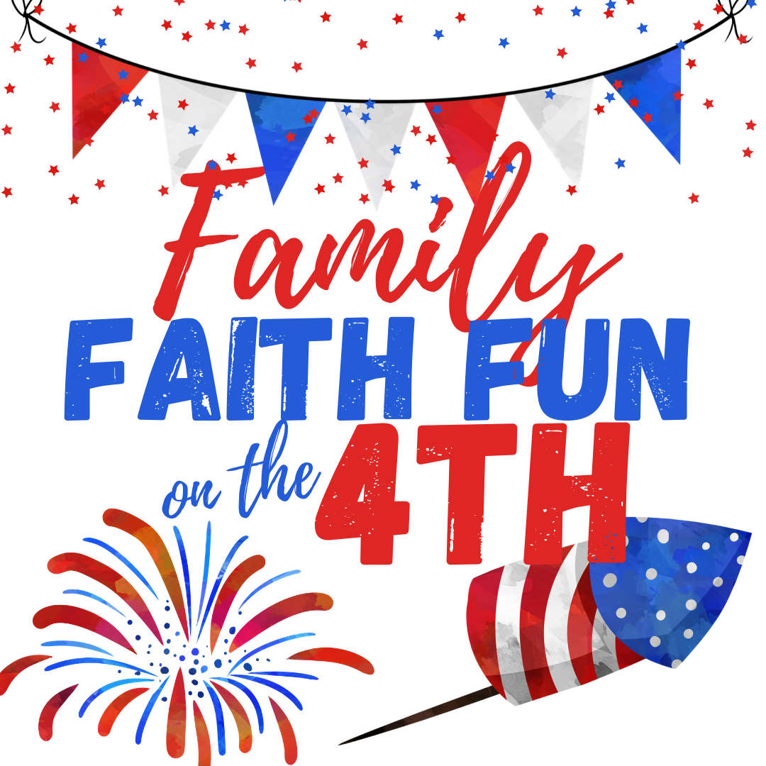 Family Faith Fun on the 4th social media graphic