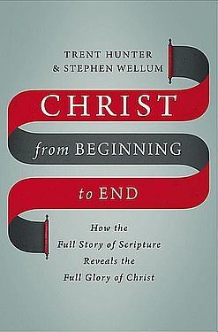 christ-from-beginning-to-end - Wellum