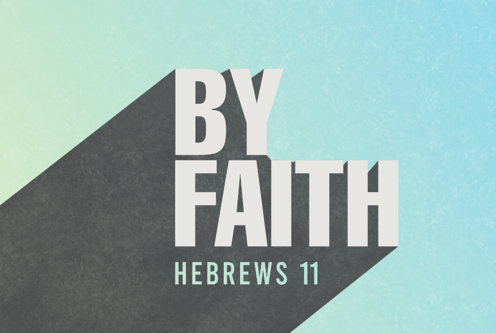By Faith: Hebrews 11