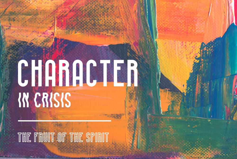 Character in Crisis: The Fruit of the Spirit