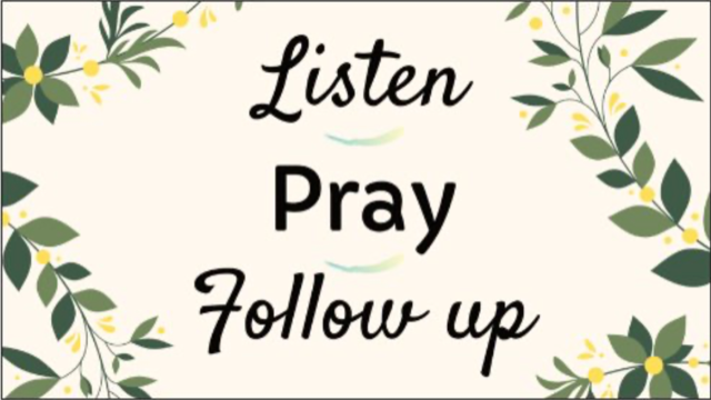 Listen - Pray - Follow up