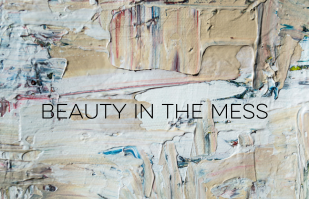 beauty in the mess