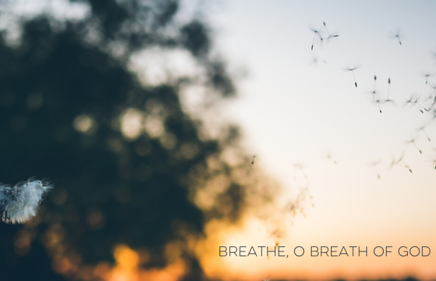 breathe, o breath of God
