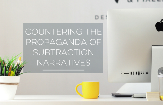Countering the Propaganda of Subtraction Narratives