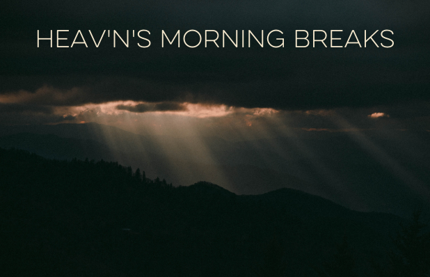 Heav'n's morning breaks