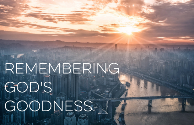 remembering god's goodness