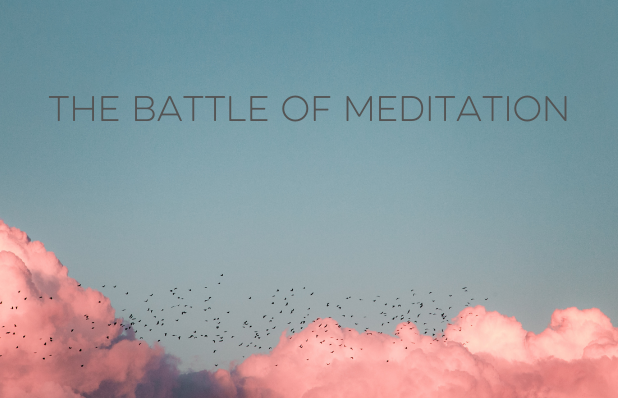 The battle of meditation
