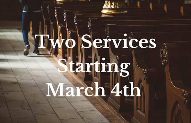 Two Services Starting March 4th