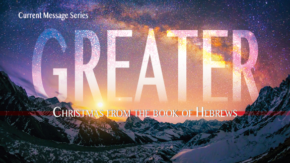 Greater-Christmas from Hebrews-CMS-Web