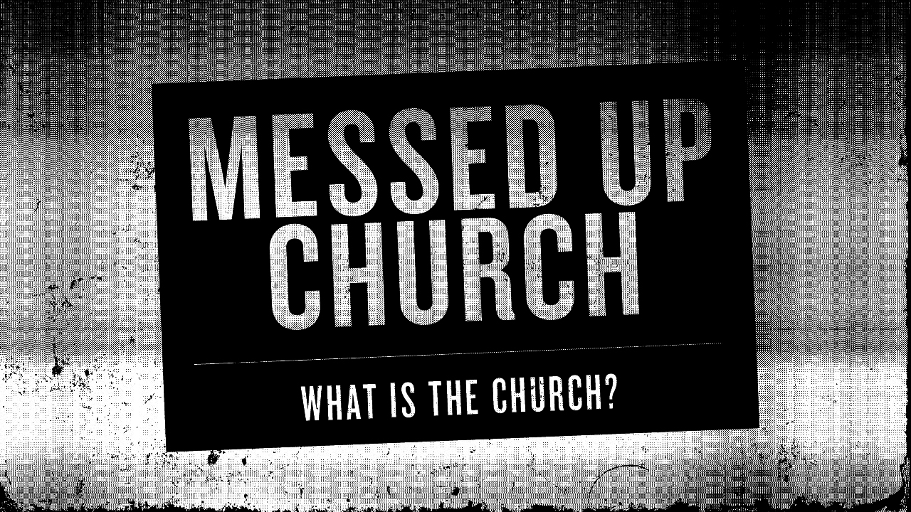 Messed Up Church: What is the Church? banner
