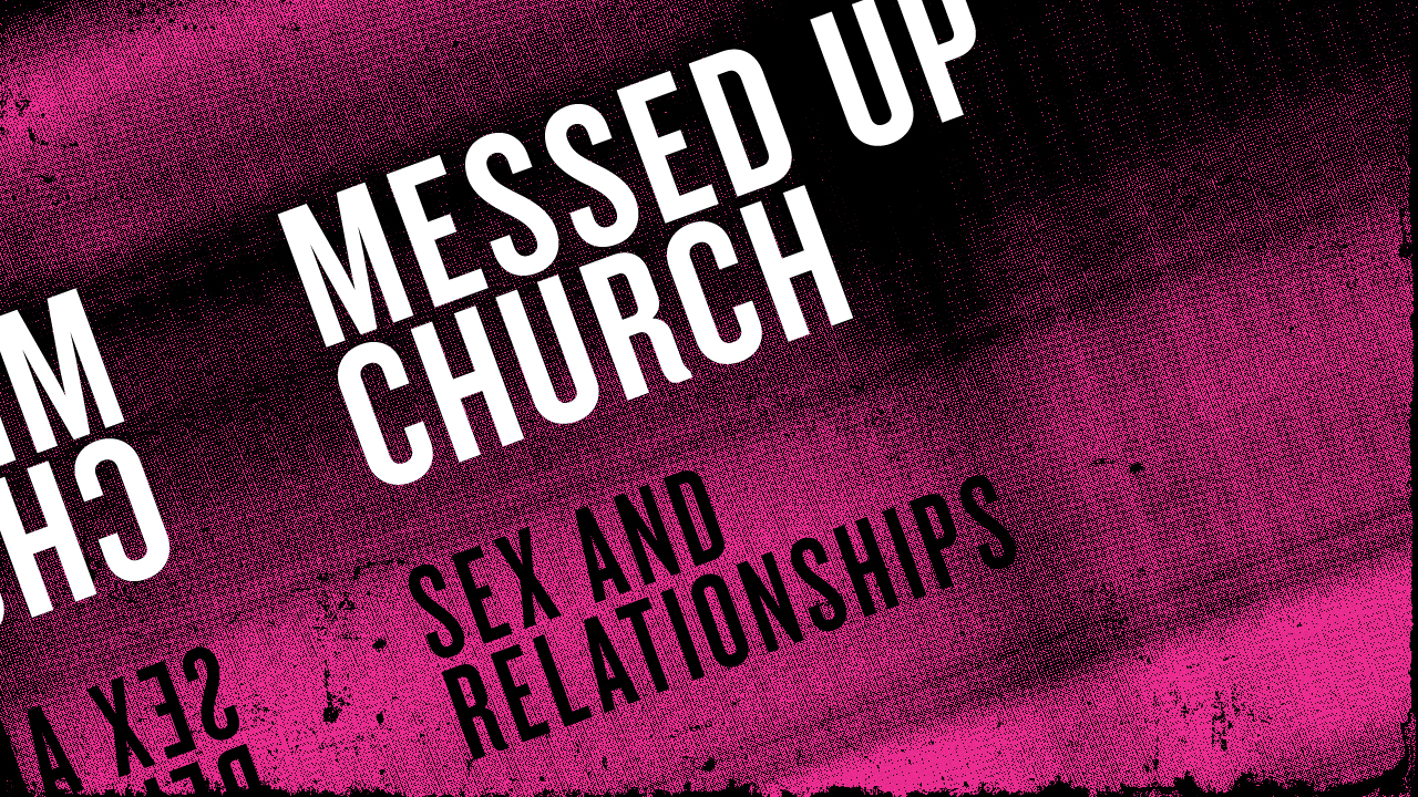 Messed Up Church: Sex and Relationships banner