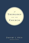 A Theology for the Church editor Daniel L. Akin