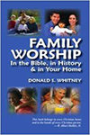 Family Worship- In the Bible, in History & in Your Home Donald S. Whitney