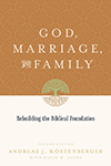 God, Marriage, and Family- Rebuilding the Biblical Foundation Andreas Kostenberger