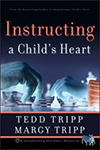 Instructing a Child's Heart Tedd & Margy Tripp