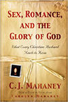 Sex, Romance, and the Glory of God- What Every Christian Husband Needs to Know  C. J. Mahaney