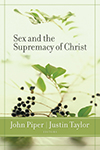 Sex and the Supremacy of Christ John Piper, Justin Taylor