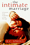 The Intimate Marriage- A Practical Guide to Building a Great Marriage R. C. Sproul