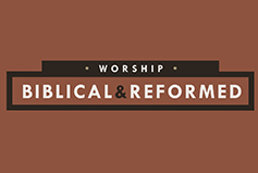 Worship: Biblical and Reformed banner
