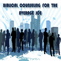 Biblical Counseling for the Average Joe
