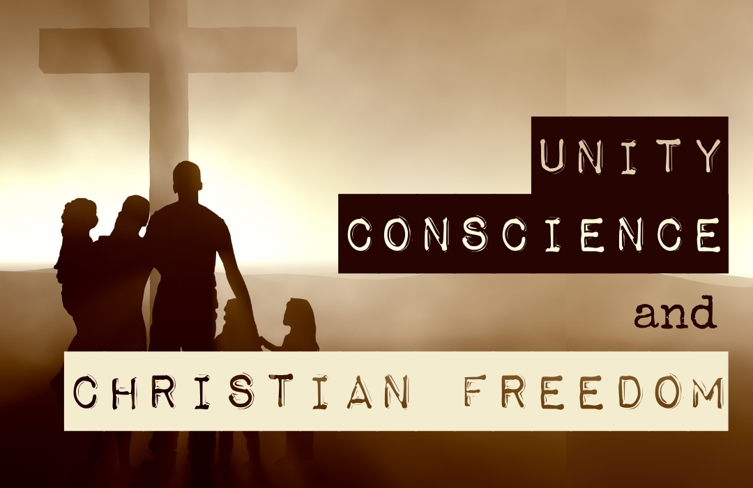 Unity, Conscience, and Christian Freedom