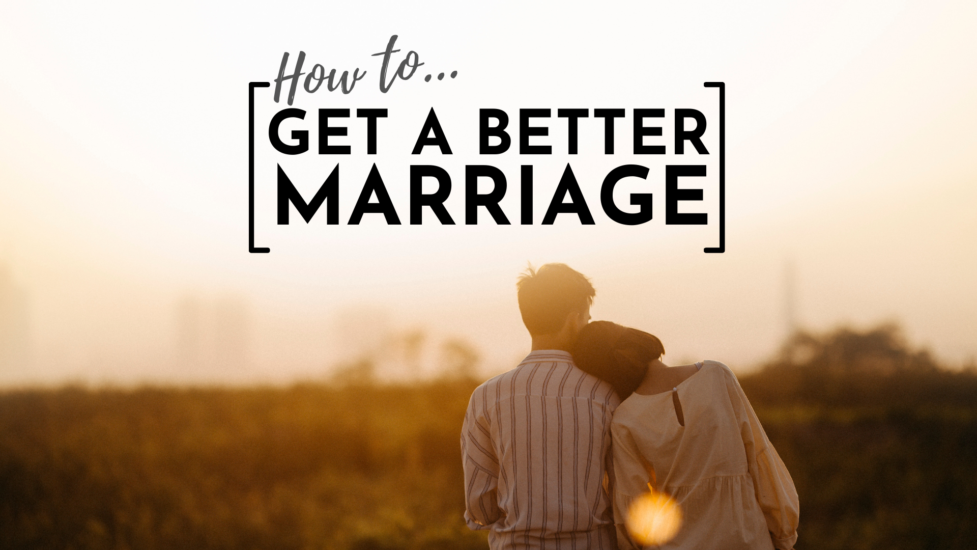 GET A BETTER MARRIAGE