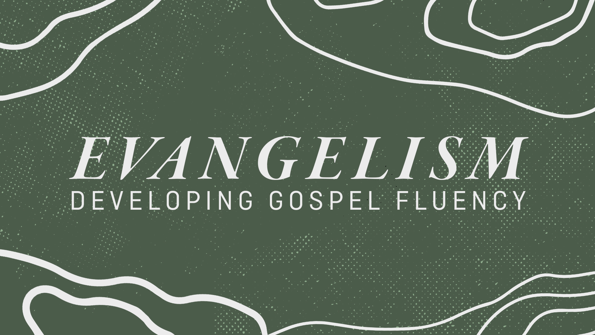 Evangelism: Developing Gospel Fluency banner