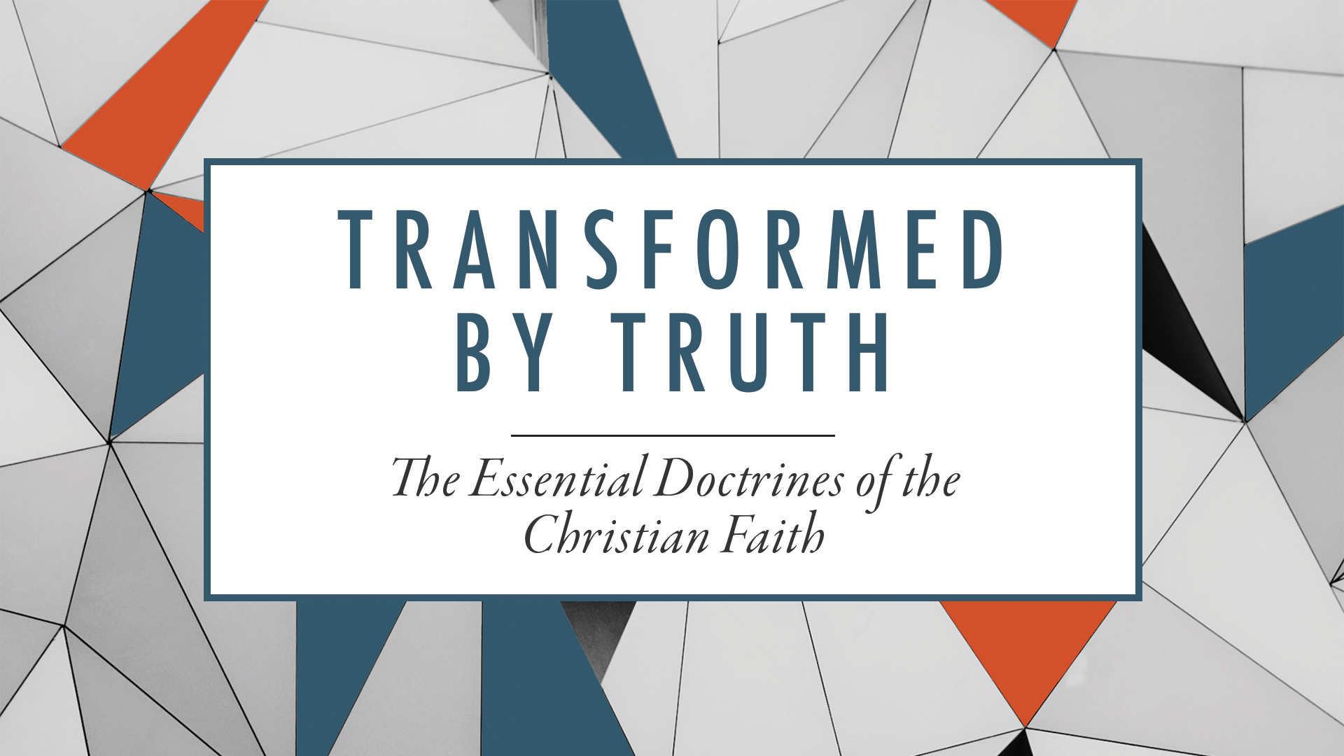 Transformed by Truth: The Essential Doctrines of the Christian Faith banner