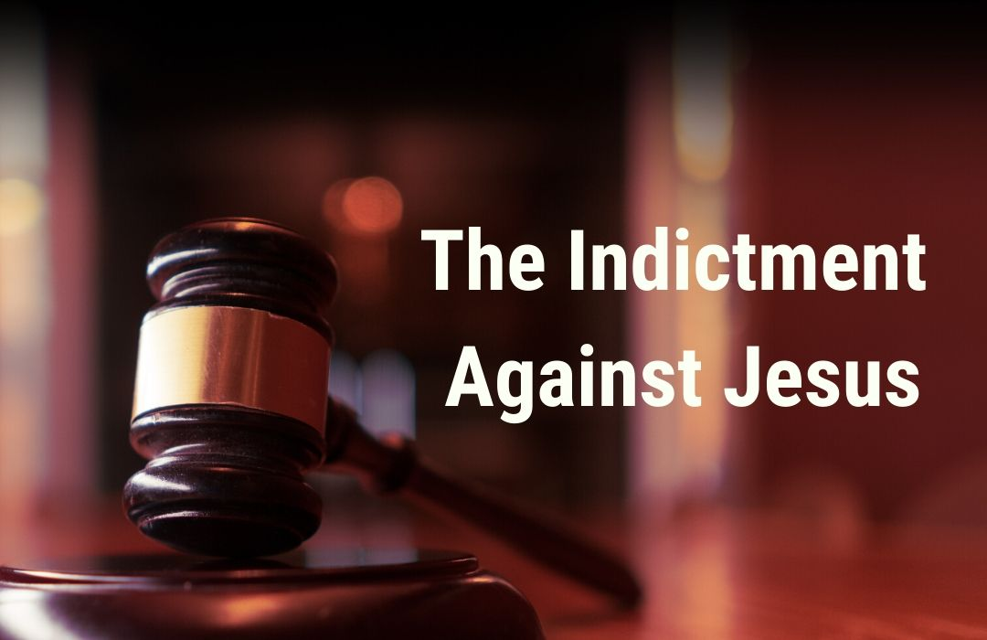 The Indictment Against Jesus