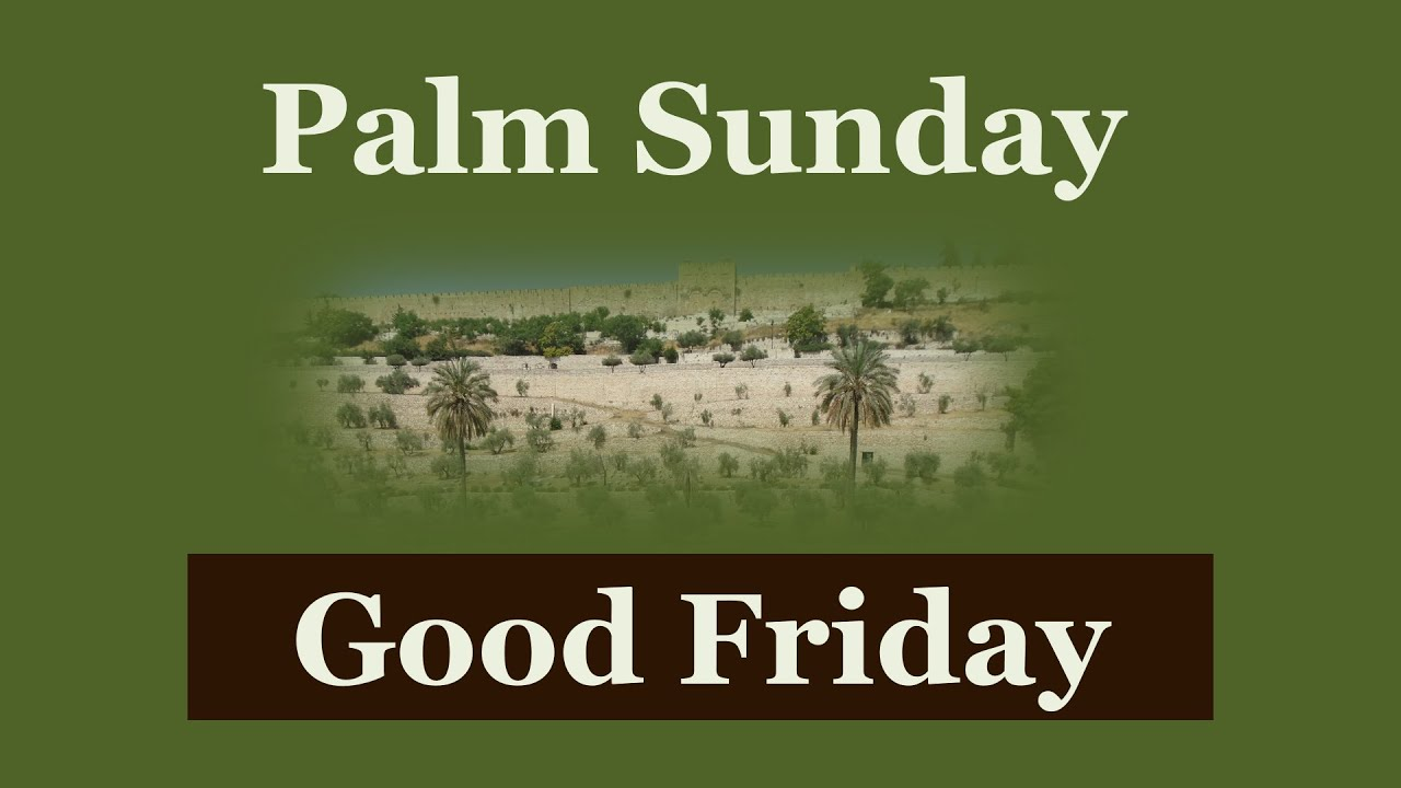 Palm Sunday Good Friday