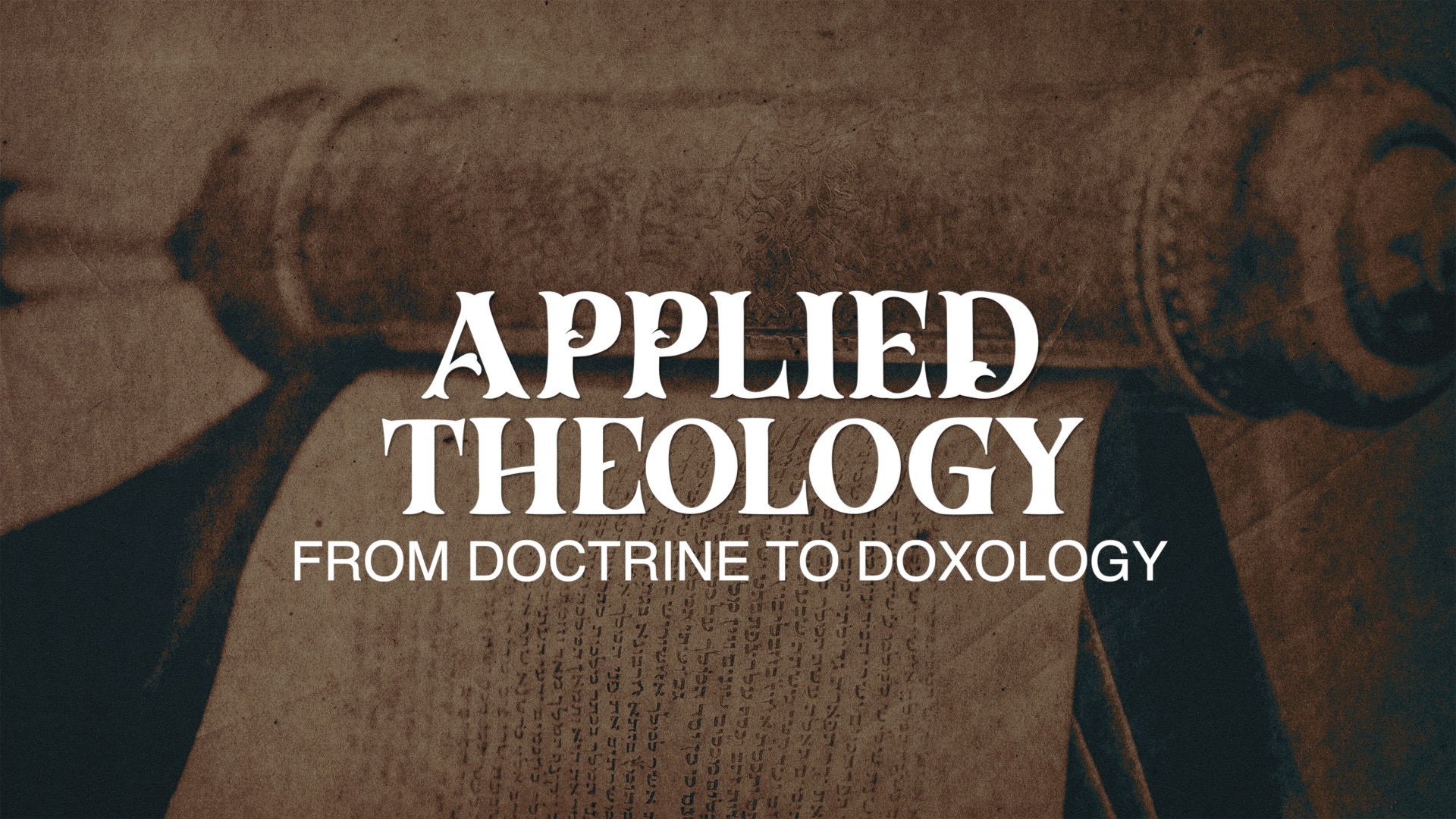 Applied Theology: From Doctrine to Doxology banner