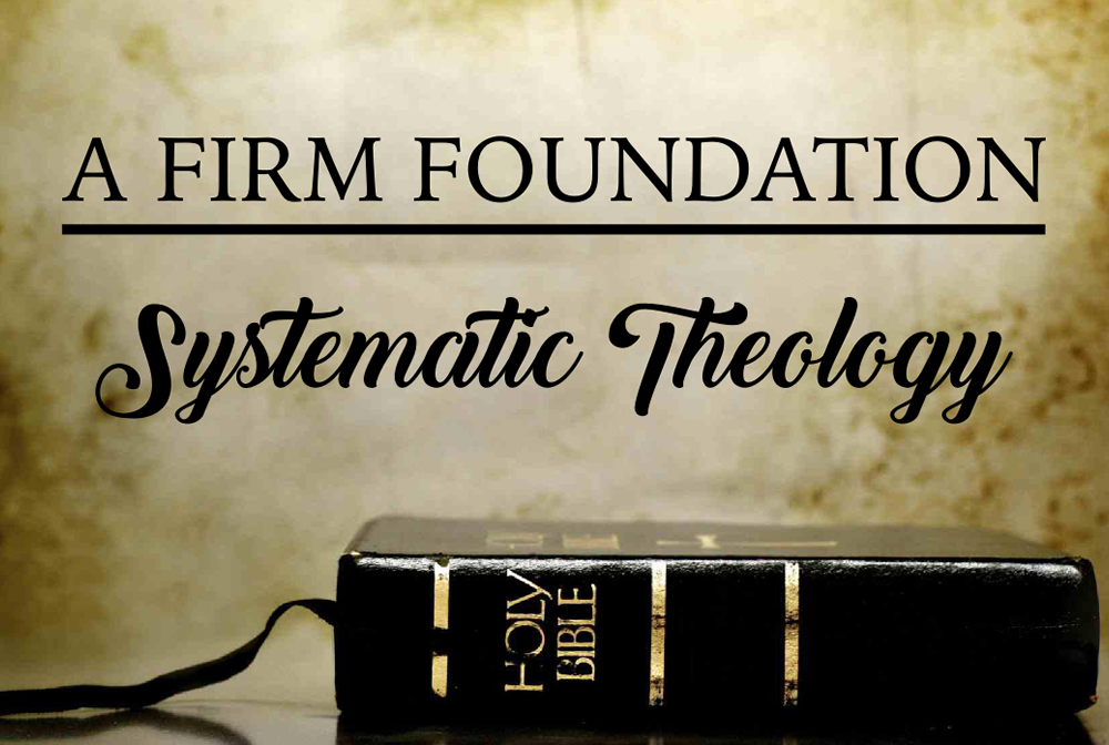 A Firm Foundation:  Systematic Theology banner
