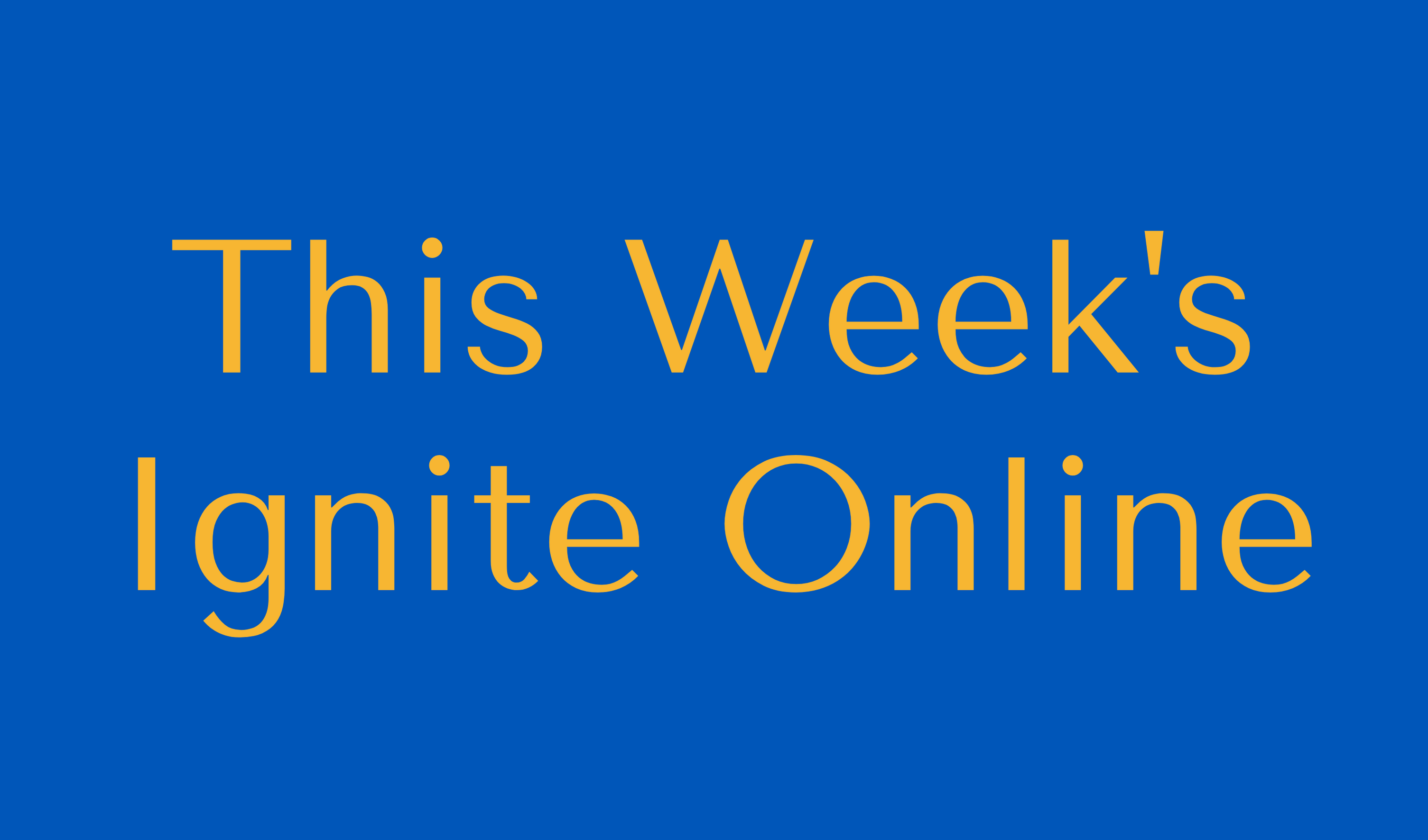 This Week's Ignite Online Button