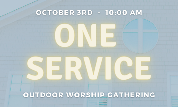 June 6th | One-Service Outdoor Worship Gathering