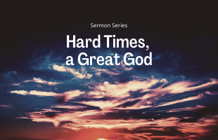 Sermon Series Hard Times, A Great God